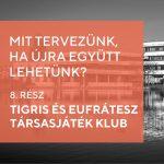 Mit tervezünk, ha újra együtt lehetünk? – Tigris és Eufrátesz Társasjáték Klub